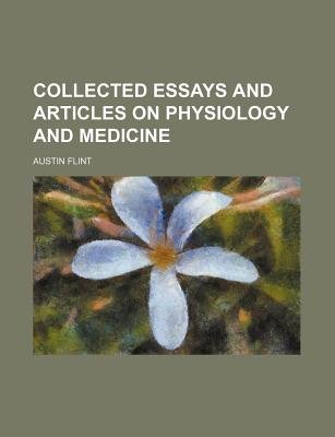 Collected Essays and Articles on Physiology and Medicine (Paperback): Austin Flint