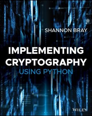 Implementing Cryptography Using Python (Paperback): Shannon W. Bray