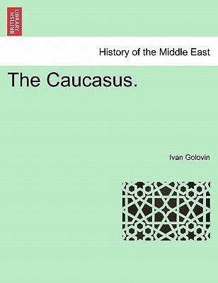 The Caucasus. (Paperback): Ivan Gavrilovich Golovin