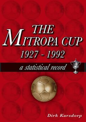 The Mitropa Cup 1927-1992 - A Statistical Record (Paperback): Dirk Karsdorp