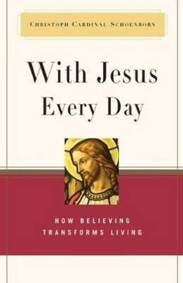 With Jesus Every Day - How Believing Transforms Living (Hardcover): Christoph Cardinal Schoenborn