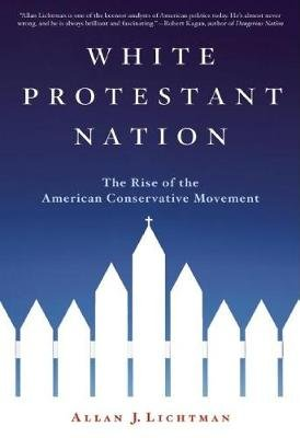 White Protestant Nation - The Rise of the American Conservative Movement (Paperback, First Trade Paper Edition): Allan J....