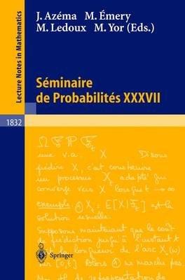 Seminaire de Probabilites XXXVII, v. 36 (English, French, Paperback, 2003 ed.): Michel AOmery, Michel Ledoux, Jacques Azema,...