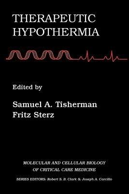 Therapeutic Hypothermia (Paperback): Samuel A Tisherman, Fritz Sterz