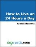 How to Live on 24 Hours a Day (Electronic book text): Arnold Bennett