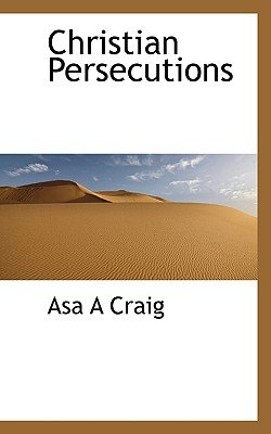 Christian Persecutions (Paperback): Asa A. Craig