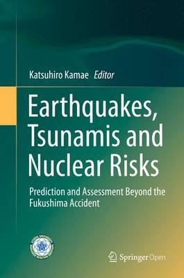 Earthquakes, Tsunamis and Nuclear Risks - Prediction and Assessment Beyond the Fukushima Accident (Hardcover, 1st ed. 2016):...