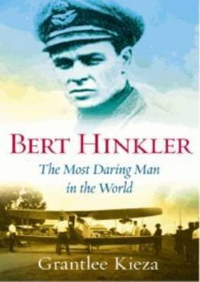 Bert Hinkler - The Most Daring Man in the World (Paperback): Grantlee Kieza