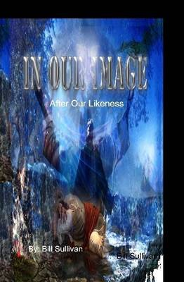 IN OUR IMAGE, After our Likeness (Hardcover): Bill Sullivan