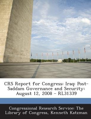 Crs Report for Congress - Iraq: Post-Saddam Governance and Security: August 12, 2008 - Rl31339 (Paperback): Kenneth Katzman