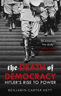 The Death Of Democracy - Hitler's Rise To Power (Paperback): Benjamin Carter Hett