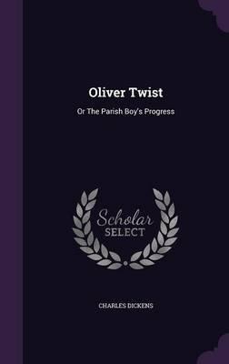 Oliver Twist, Or, the Parish Boy's Progress (Hardcover): Dickens
