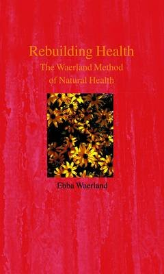 Rebuilding Health - The Waerland Method (Hardcover): Ebba Waerland