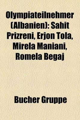 Olympiateilnehmer (Albanien) - Sahit Prizreni, Erjon Tola, Mirela Maniani, Romela Begaj (English, German, Paperback): Bucher...