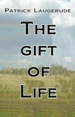 The Gift of Life - Patrick Laugerude the Gift of Life (Paperback): Patrick S Laugerude