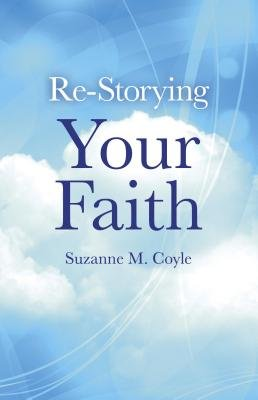 Re-Storying Your Faith (Electronic book text): Suzanne M. Coyle