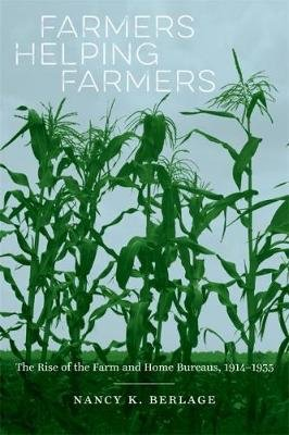 Farmers Helping Farmers - The Rise of the Farm and Home Bureaus, 1914-1935 (Hardcover): Nancy K Berlage