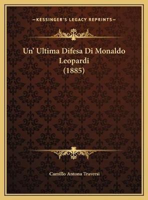 Un' Ultima Difesa Di Monaldo Leopardi (1885) (Italian, Hardcover): Camillo Antona Traversi