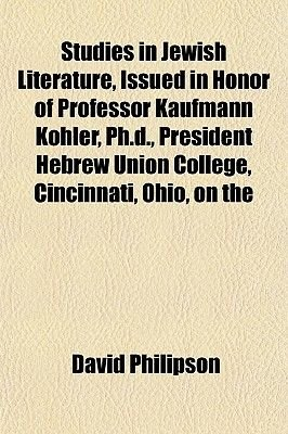 Studies in Jewish Literature, Issued in Honor of Professor Kaufmann Kohler, PH.D., President Hebrew Union College, Cincinnati,...