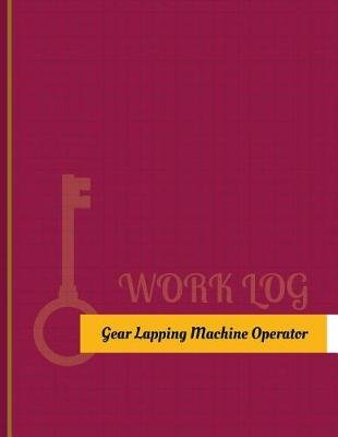 Gear-Lapping-Machine Operator Work Log - Work Journal, Work Diary, Log - 131 Pages, 8.5 X 11 Inches (Paperback): Key Work Logs
