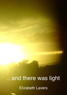 And There Was Light - An Original Series of Poems for Reading Aloud, Retelling the Gospel Story (Paperback): Elizabeth Lavers