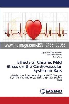 Effects of Chronic Mild Stress on the Cardiovascular System in Rats (Paperback): Cyrus Matheka Wambua, Bukachi Frederick, Kiama...