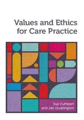 Values and Ethics for Care Practice (Paperback): Sue Cuthbert, Jan Quallington