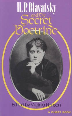 H. P. Blavatsky and the Secret Doctirne (Paperback, 2nd Revised edition): Virginia Hanson, H. P Blavatsky