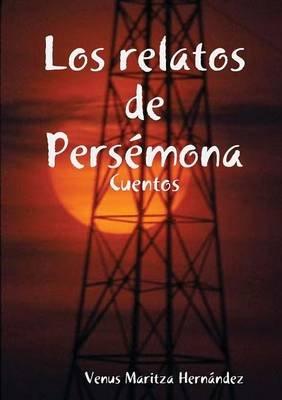 Los Relatos De Persemona (Spanish, Paperback): Venus Maritza Hernandez