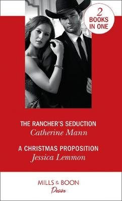 The Rancher's Seduction - The Rancher's Seduction (Alaskan Oil Barons) / a Christmas Proposition (Dallas Billionaires...