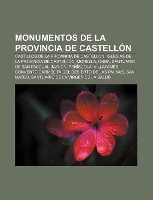 Monumentos de La Provincia de Castellon - Castillos de La Provincia de Castellon, Iglesias de La Provincia de Castellon,...