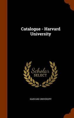 Catalogue - Harvard University (Hardcover): Harvard University