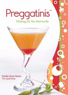 Preggatinis - Mixology for the Mom-To-Be (Electronic book text): Natalie Bovis
