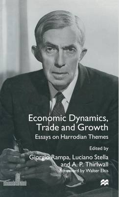 Economic Dynamics, Trade and Growth - Essays on Harrodian Themes (Hardcover): A.P. Thirlwall, Giorgio Rampa, Luciano Stella