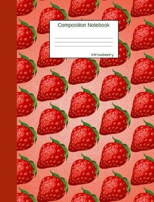 Strawberry Composition Notebook - Wide Ruled Journal to write in for school, take notes about fruits and vegetables, for boys...