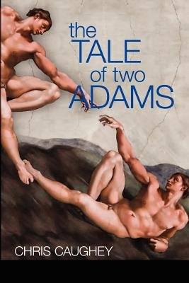 The Tale of Two Adams (Paperback): Chris Caughey