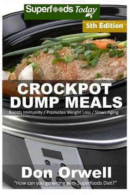 Crockpot Dump Meals - Fifth Edition - Over 100 Quick & Easy Gluten Free Low Cholesterol Whole Foods Recipes Full of...