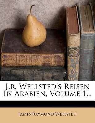 J.R. Wellsted's Reisen in Arabien, Volume 1... (English, German, Paperback): James Raymond Wellsted