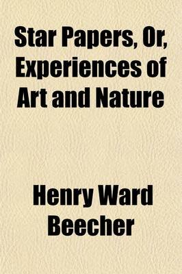 Star Papers; Or, Experiences of Art and Nature (Paperback): Henry Ward Beecher