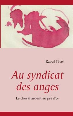 Au syndicat des anges - Le cheval ardent au pre d'or (French, Paperback): Raoul Teves