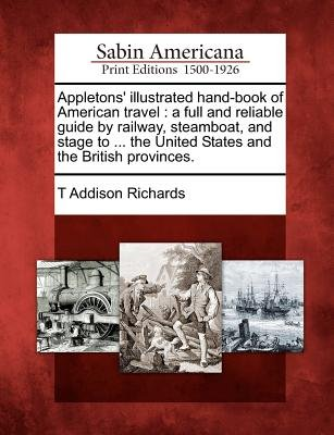 Appletons' Illustrated Hand-Book of American Travel - A Full and Reliable Guide by Railway, Steamboat, and Stage to ......