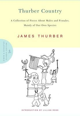 Thurber Country - A Collection of Pieces about Males and Females, Mainly of Our Own Species (Hardcover): James Thurber