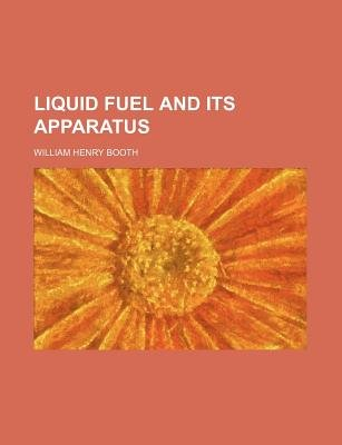 Liquid Fuel and Its Apparatus (Paperback): William Henry Booth