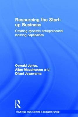 Resourcing the Start-Up Business: Creating Dynamic Entrepreneurial Learning Capabilities (Electronic book text): Oswald Jones,...