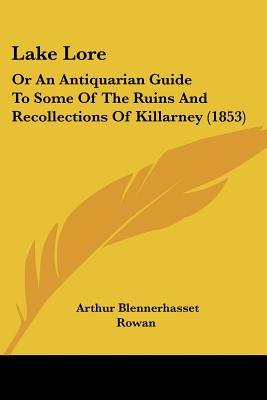 Lake Lore - Or An Antiquarian Guide To Some Of The Ruins And Recollections Of Killarney (1853) (Paperback): Arthur...