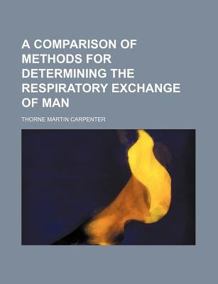 A Comparison of Methods for Determining the Respiratory Exchange of Man (Paperback): Carpenter, Thorne Martin Carpenter