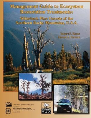 Management Guide to Ecosystem Restoration Treatments - Whitebark Pine Forests of the Northern Rocky Mountains, U.S.A....
