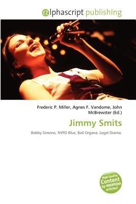 Jimmy Smits (Paperback): Frederic P. Miller, Agnes F. Vandome, John McBrewster