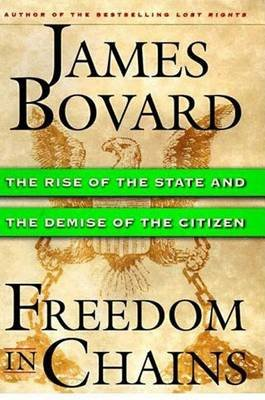 Freedom in Chains - The Rise of the State and the Demise of the Citizen (Electronic book text): James Bovard