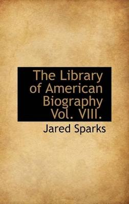 The Library of American Biography Vol. VIII. (Hardcover): Jared Sparks